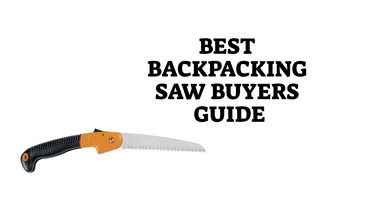 Best Backpacking Saw Buyers Guide