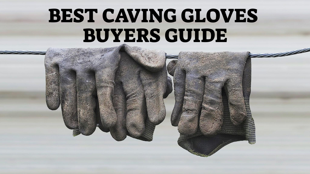 Best Caving Gloves Buyers Guide
