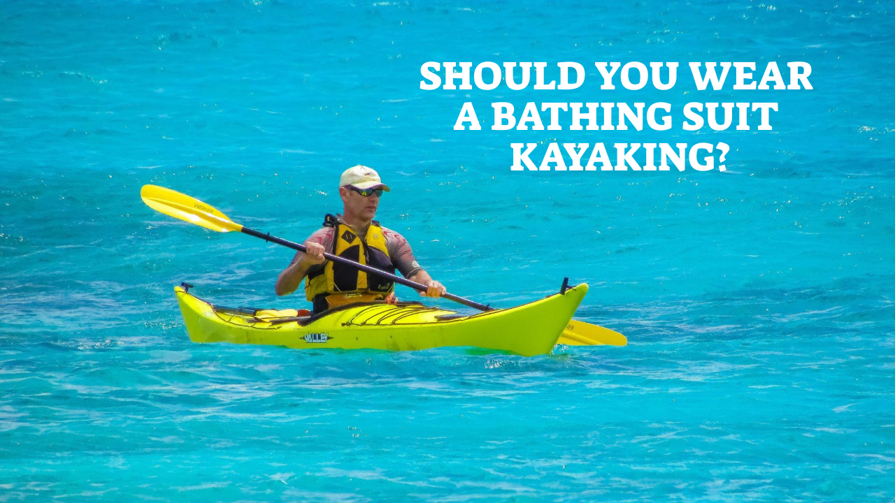 Should you wear a bathing suit kayaking