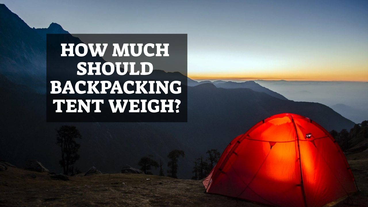 How Much Should Backpacking Tent Weigh