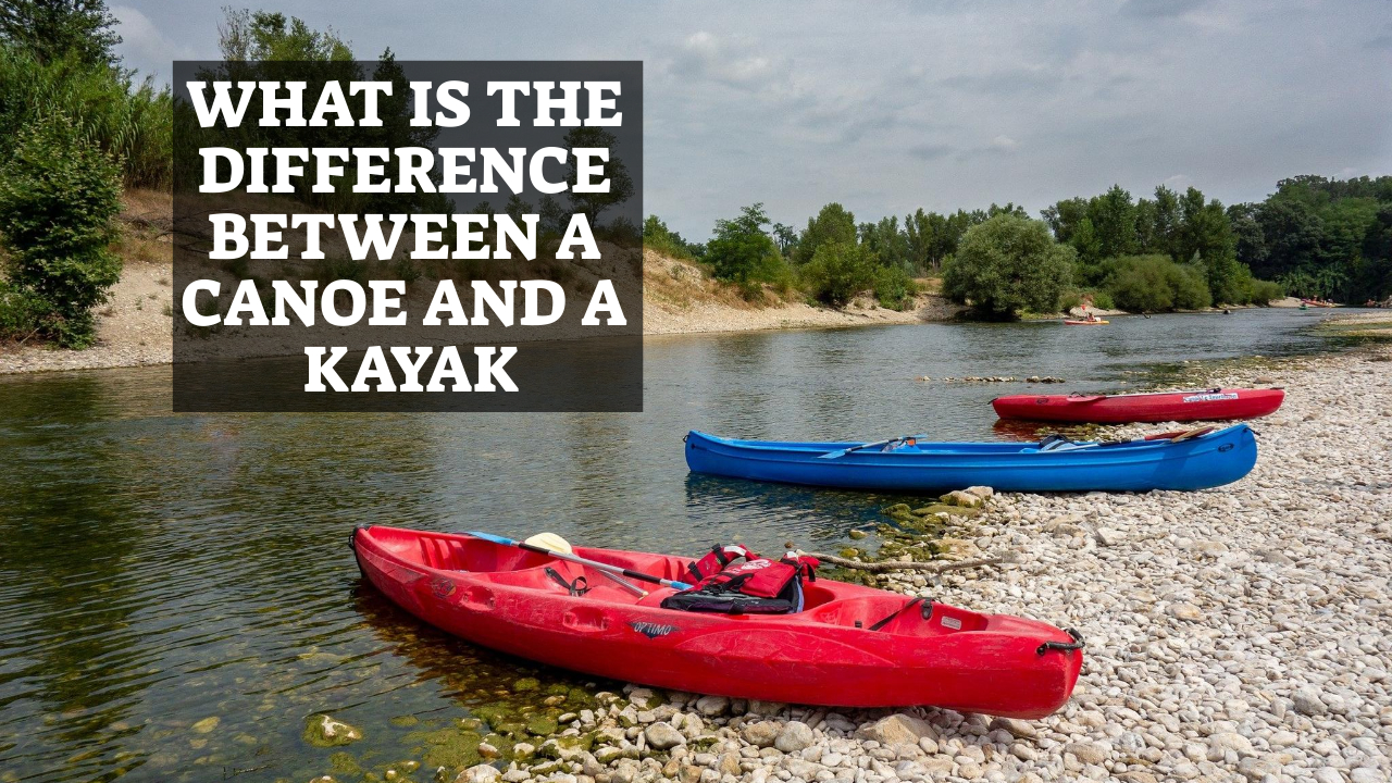 What Is The Difference Between A Canoe And A Kayak