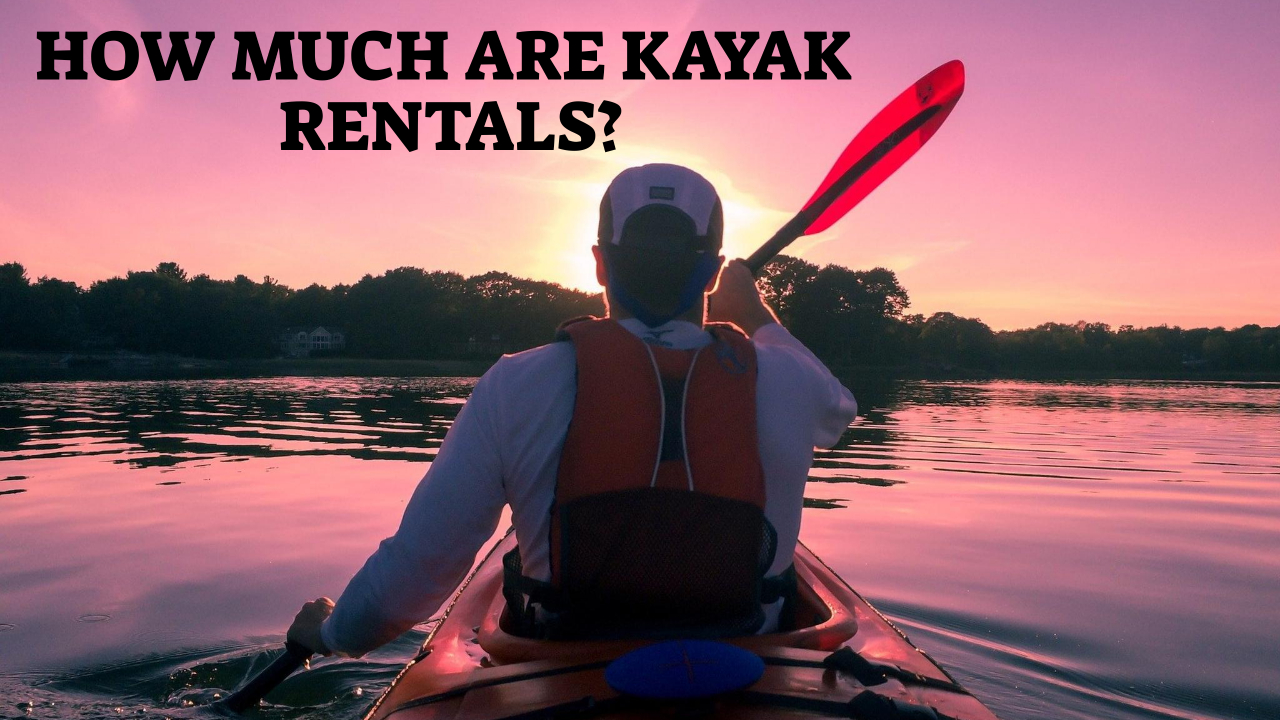 How Much Are Kayak Rentals