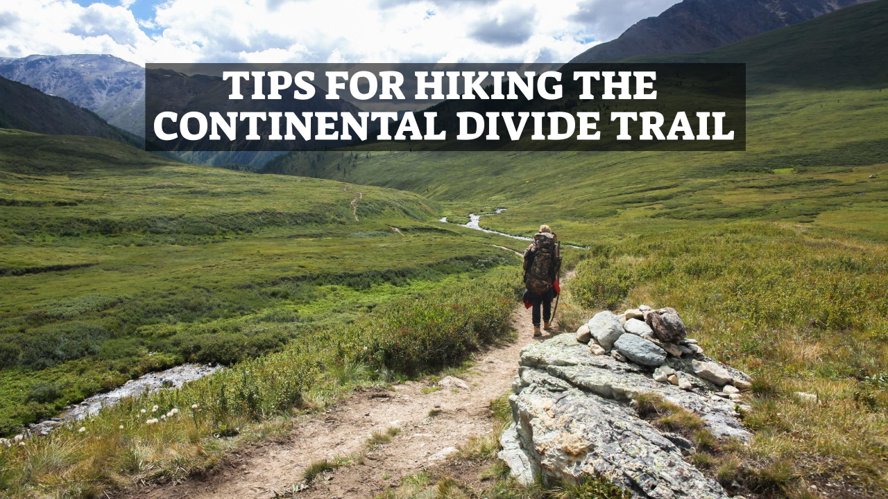 Tips For Hiking The Continental Divide Trail