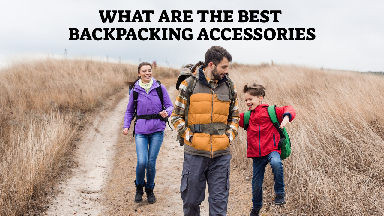 What Are The Best Backpacking Accessories