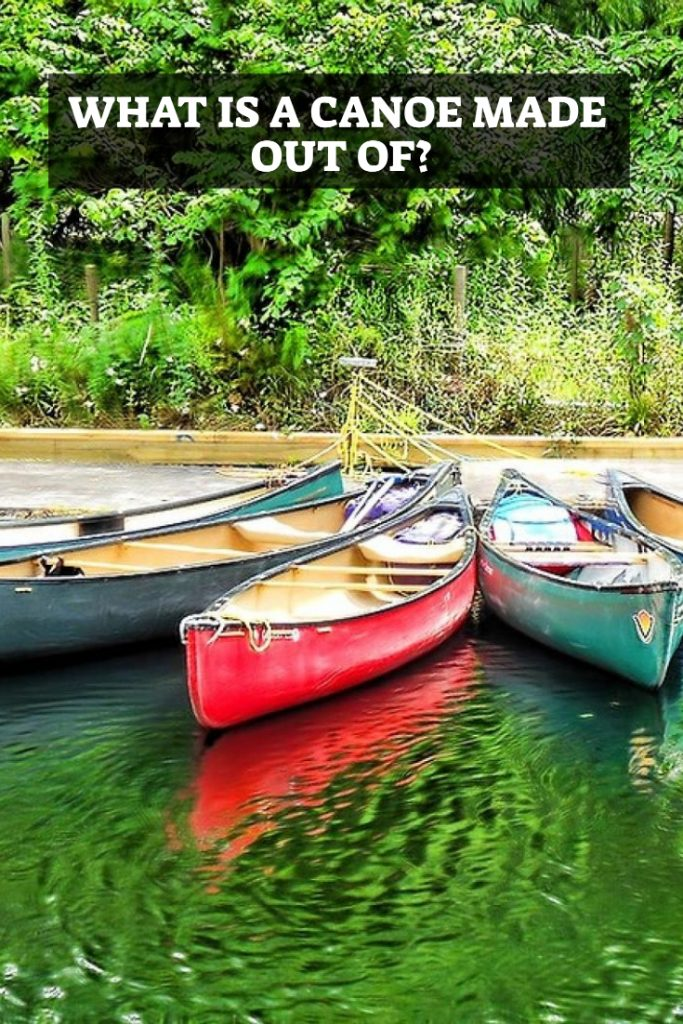 What Is A Canoe Made Out Of - Pin