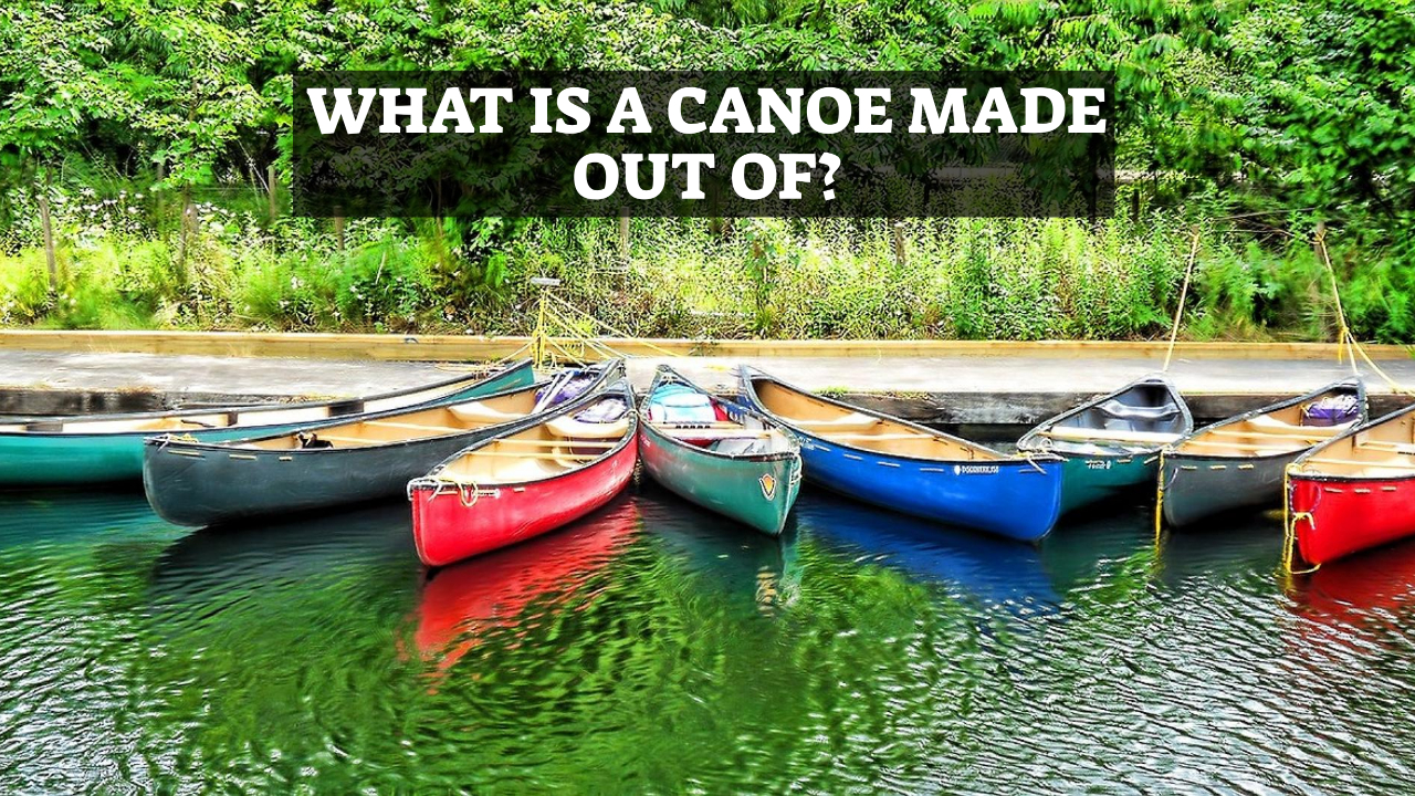 What Is A Canoe Made Out Of