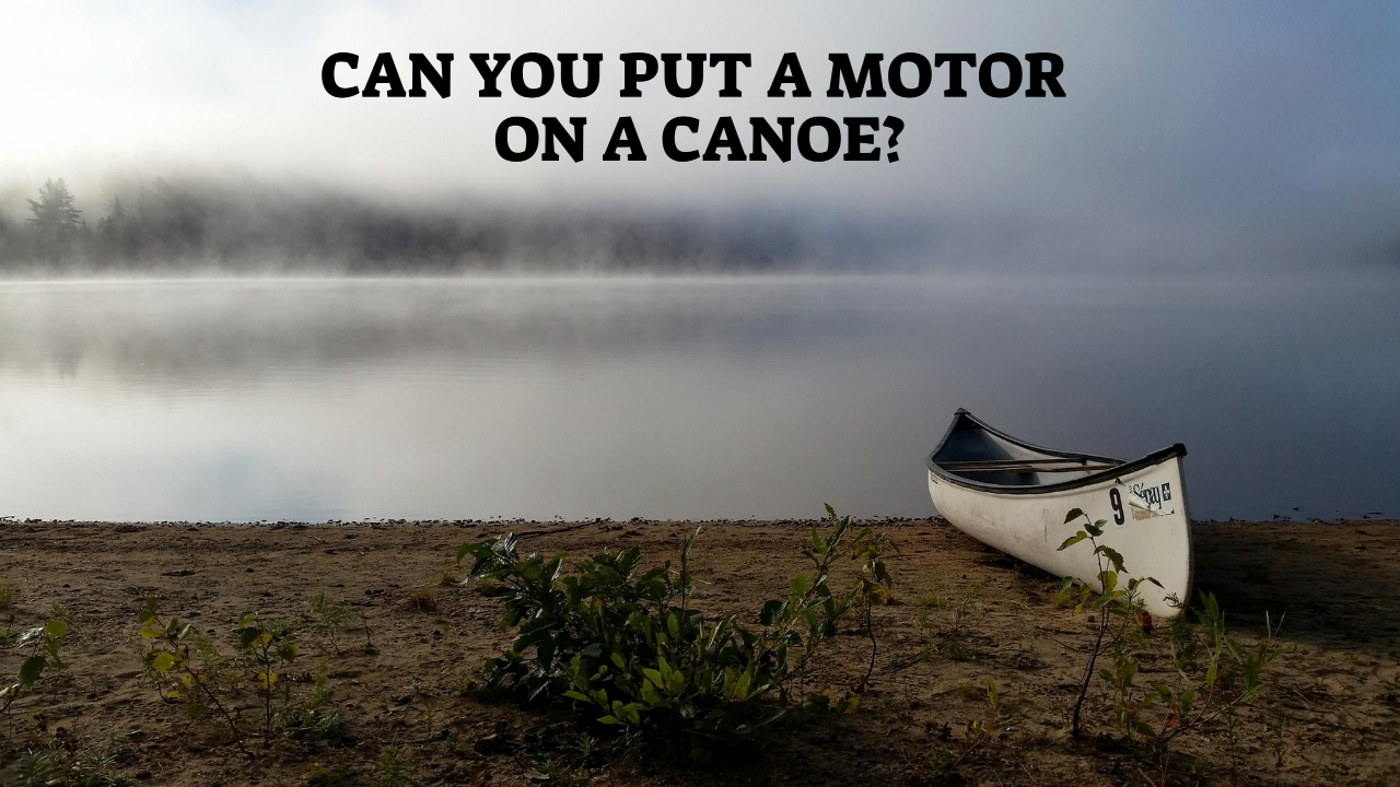 Can You Put A Motor On A Canoe