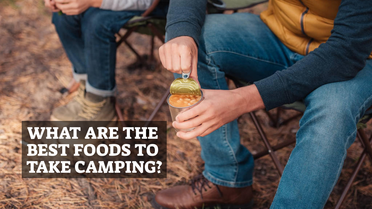 What Are The Best Foods To Take Camping