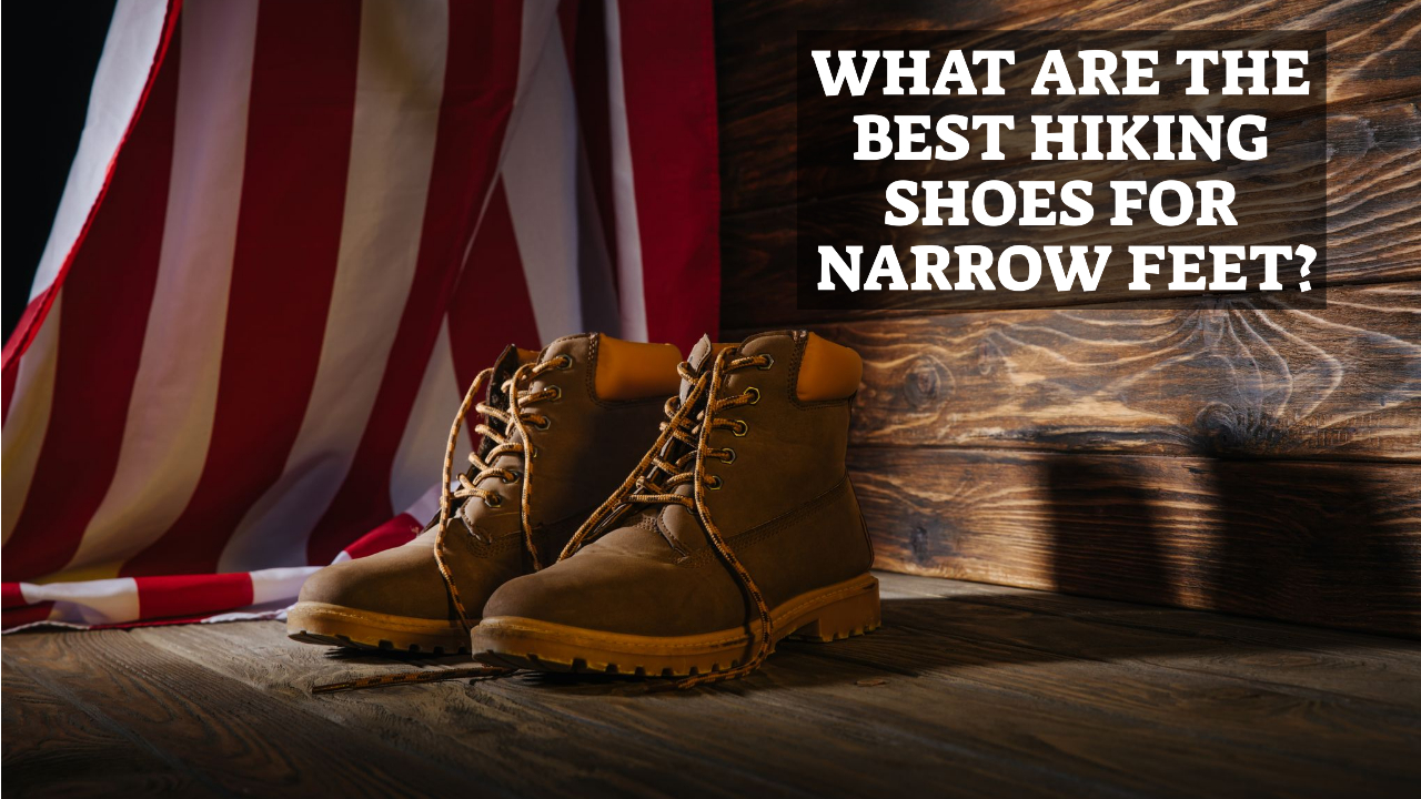 What Are The Best Hiking Shoes For Narrow Feet