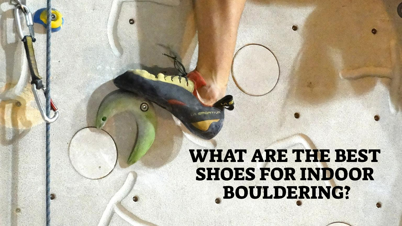 What Are The Best Shoes For Indoor Bouldering