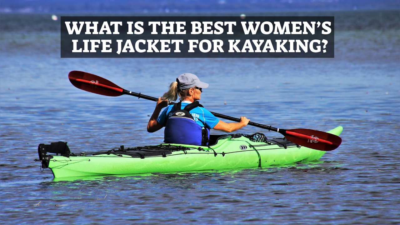 What Is The Best Women's Life Jacket for Kayaking