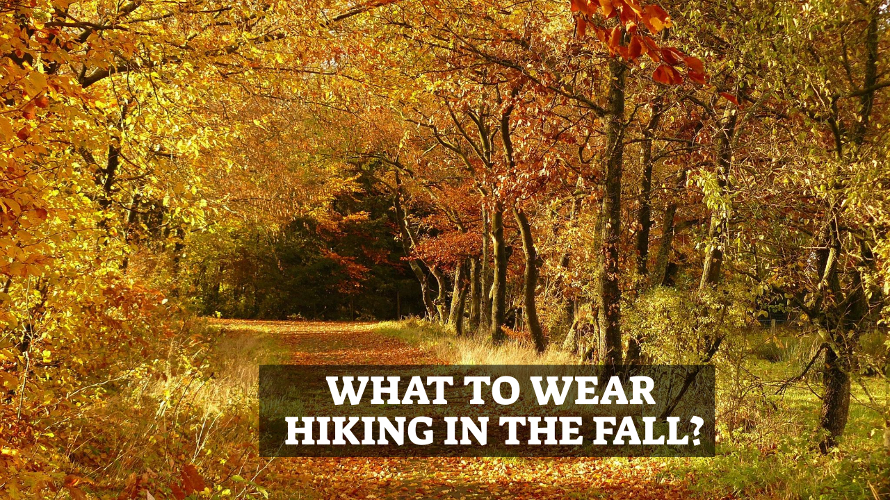 What To Wear Hiking In The Fall