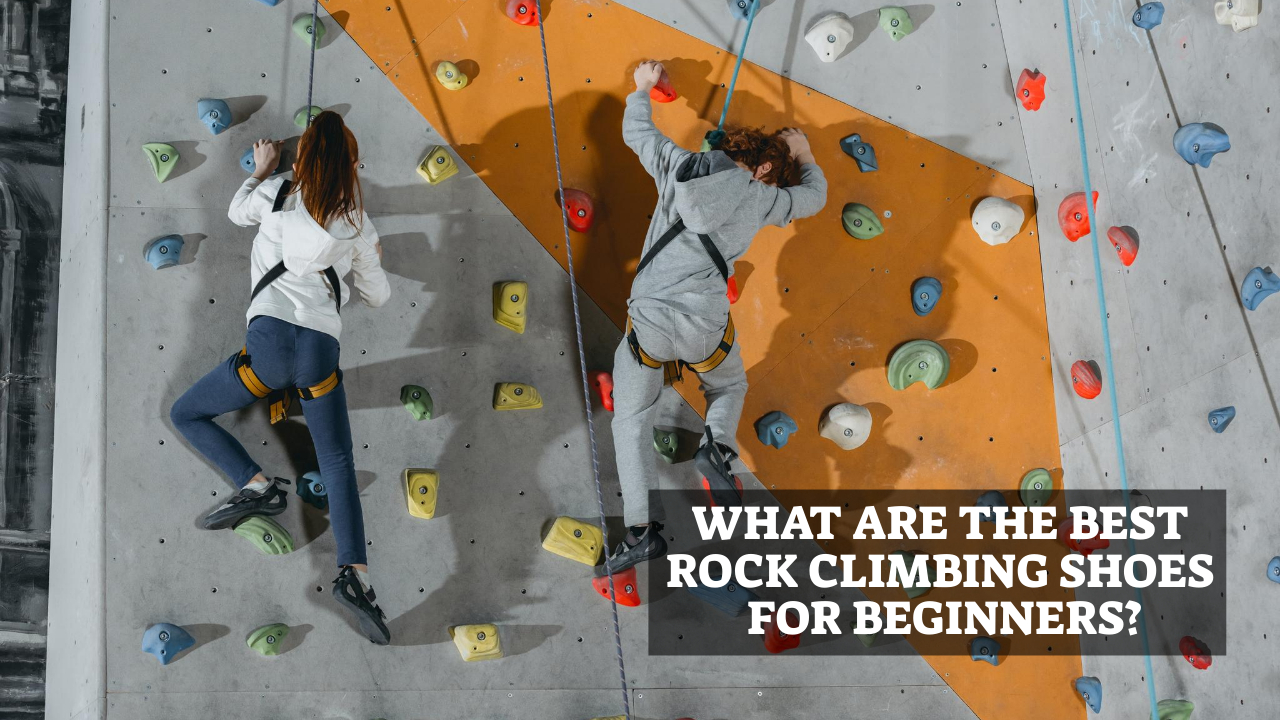 What Are The Best Rock Climbing Shoes for Beginners