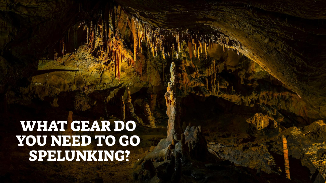 What Gear Do You Need To Go Spelunking