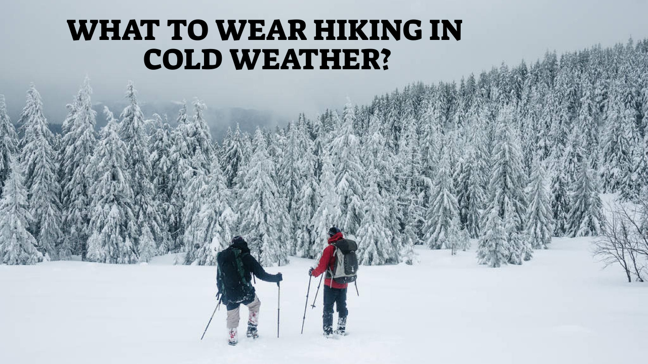 What To Wear Hiking In Cold Weather