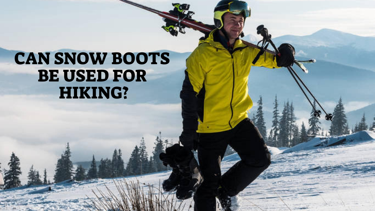 Can Snow Boots Be Used For Hiking